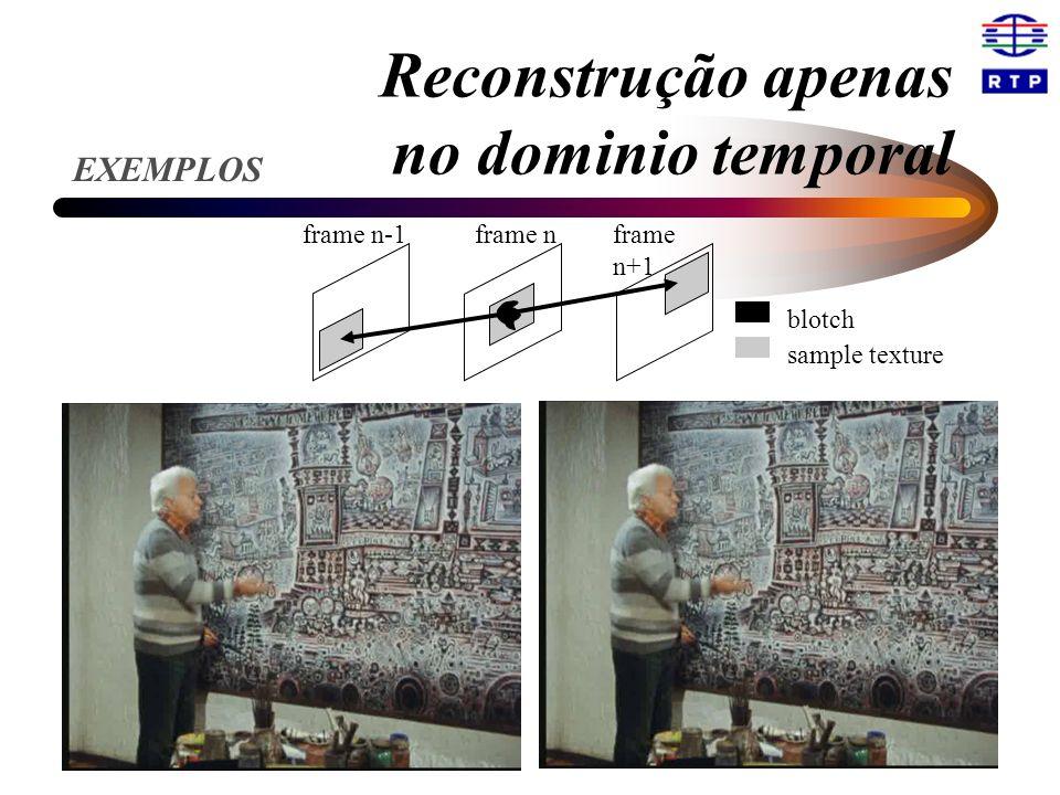 Reconstrução apenas no dominio temporal sample texture blotch frame n-1frame nframe n+1 EXEMPLOS