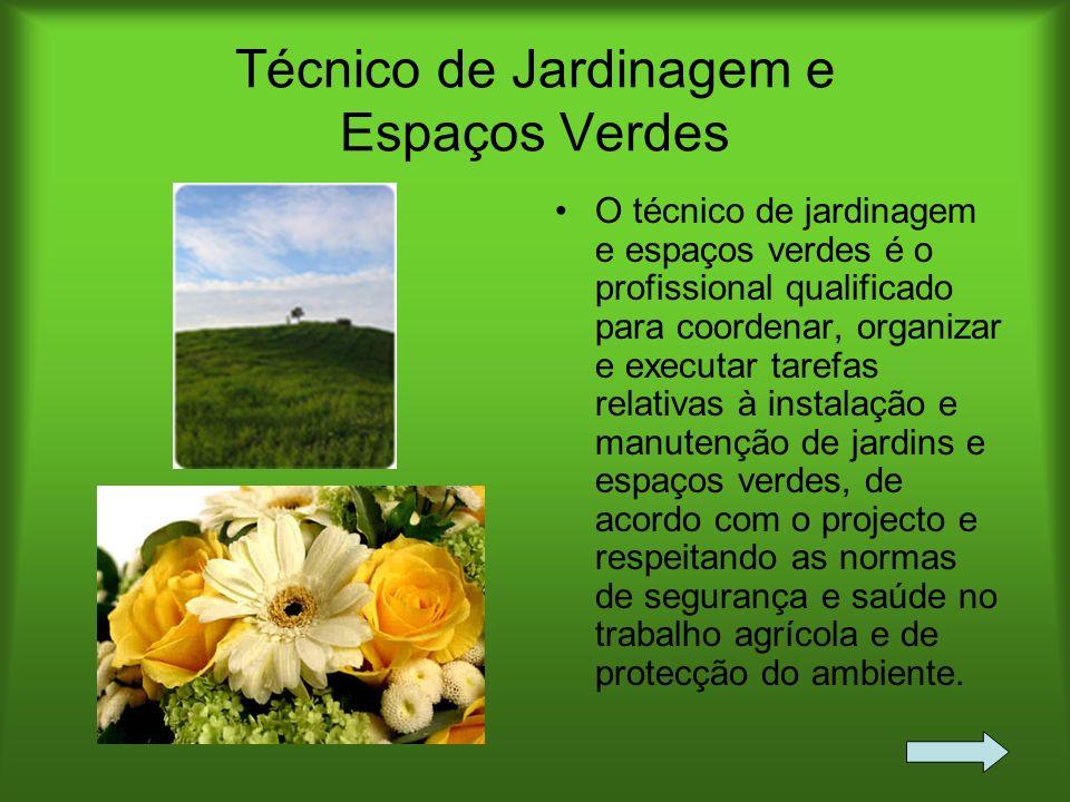 Técnico de Jardinagem e Espaços Verdes O técnico de jardinagem e espaços verdes é o profissional qualificado para coordenar, organizar e executar tare