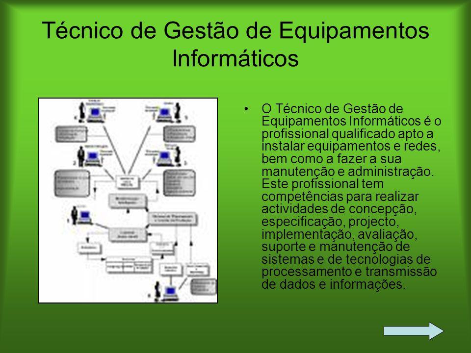 Técnico de Gestão de Equipamentos Informáticos O Técnico de Gestão de Equipamentos Informáticos é o profissional qualificado apto a instalar equipamen