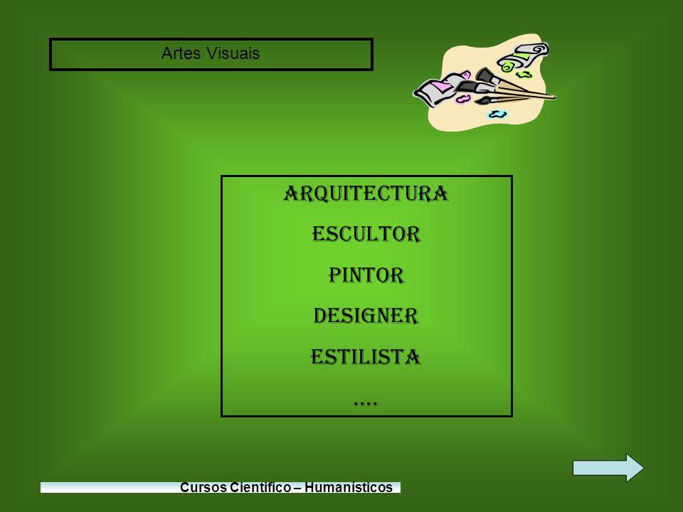 Artes Visuais Cursos Cientifico – Humanísticos Arquitectura Escultor Pintor Designer Estilista....