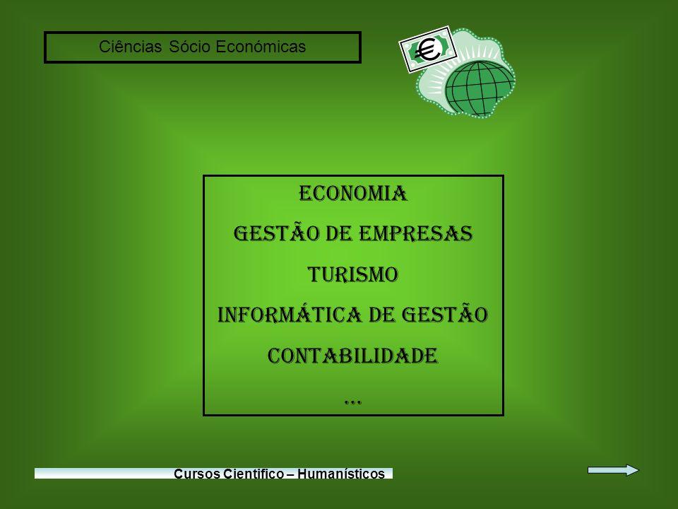 Ciências Sócio Económicas Cursos Cientifico – Humanísticos Economia Gestão de Empresas Turismo Informática de Gestão Contabilidade...