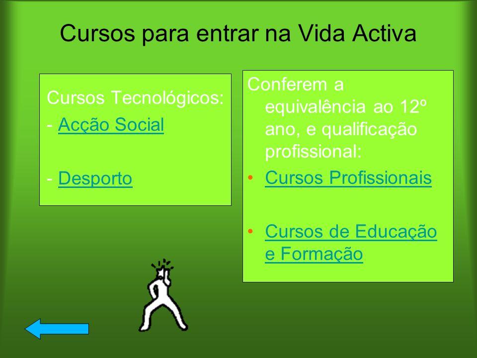Cursos para entrar naVida Activa Cursos Tecnológicos: - Acção SocialAcção Social - DesportoDesporto Conferem a equivalência ao 12º ano, e qualificação