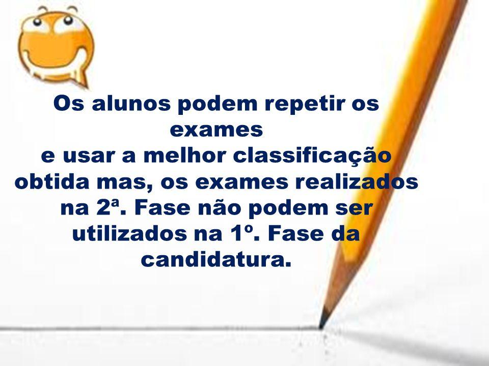 Os alunos podem repetir os exames e usar a melhor classificação obtida mas, os exames realizados na 2ª. Fase não podem ser utilizados na 1º. Fase da c