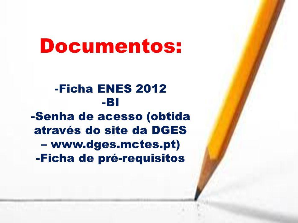 Documentos: -Ficha ENES 2012 -BI -Senha de acesso (obtida através do site da DGES – www.dges.mctes.pt) -Ficha de pré-requisitos