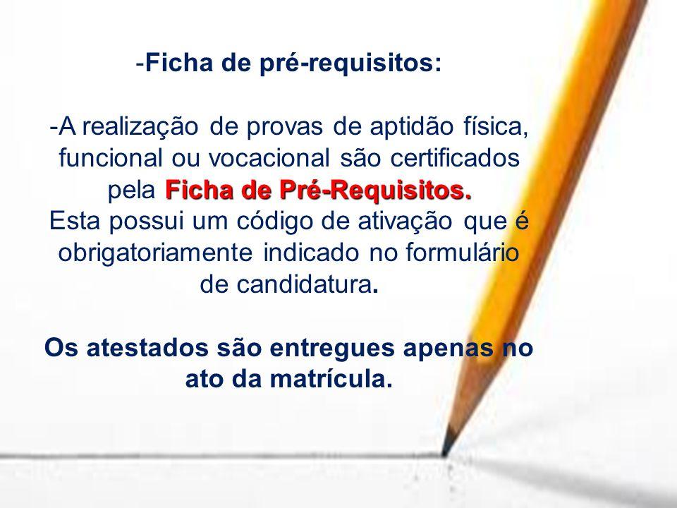 -Ficha de pré-requisitos: Ficha de Pré-Requisitos. -A realização de provas de aptidão física, funcional ou vocacional são certificados pela Ficha de P
