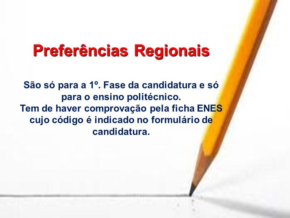 Preferências Regionais São só para a 1º. Fase da candidatura e só para o ensino politécnico. Tem de haver comprovação pela ficha ENES cujo código é in
