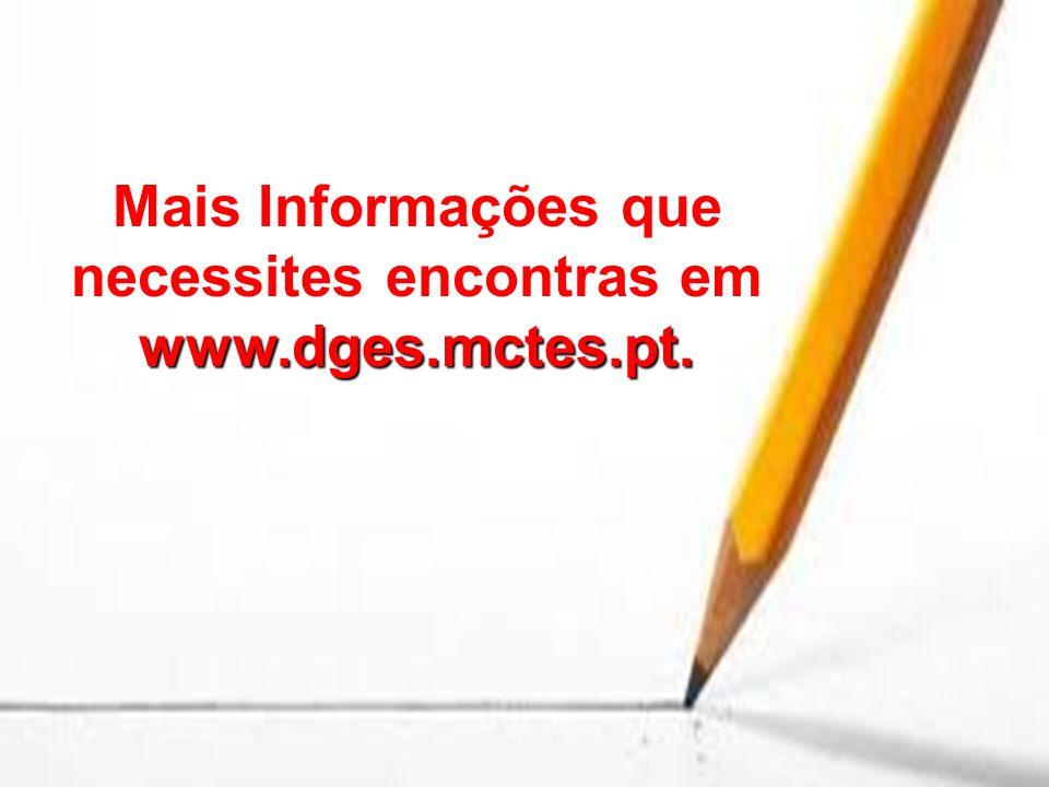 www.dges.mctes.pt. Mais Informações que necessites encontras em www.dges.mctes.pt.
