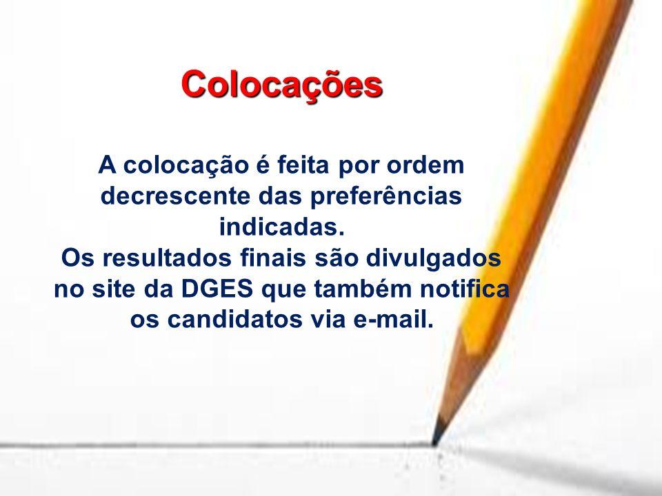 Colocações A colocação é feita por ordem decrescente das preferências indicadas. Os resultados finais são divulgados no site da DGES que também notifi
