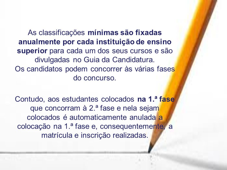 As classificações mínimas são fixadas anualmente por cada instituição de ensino superior para cada um dos seus cursos e são divulgadas no Guia da Cand