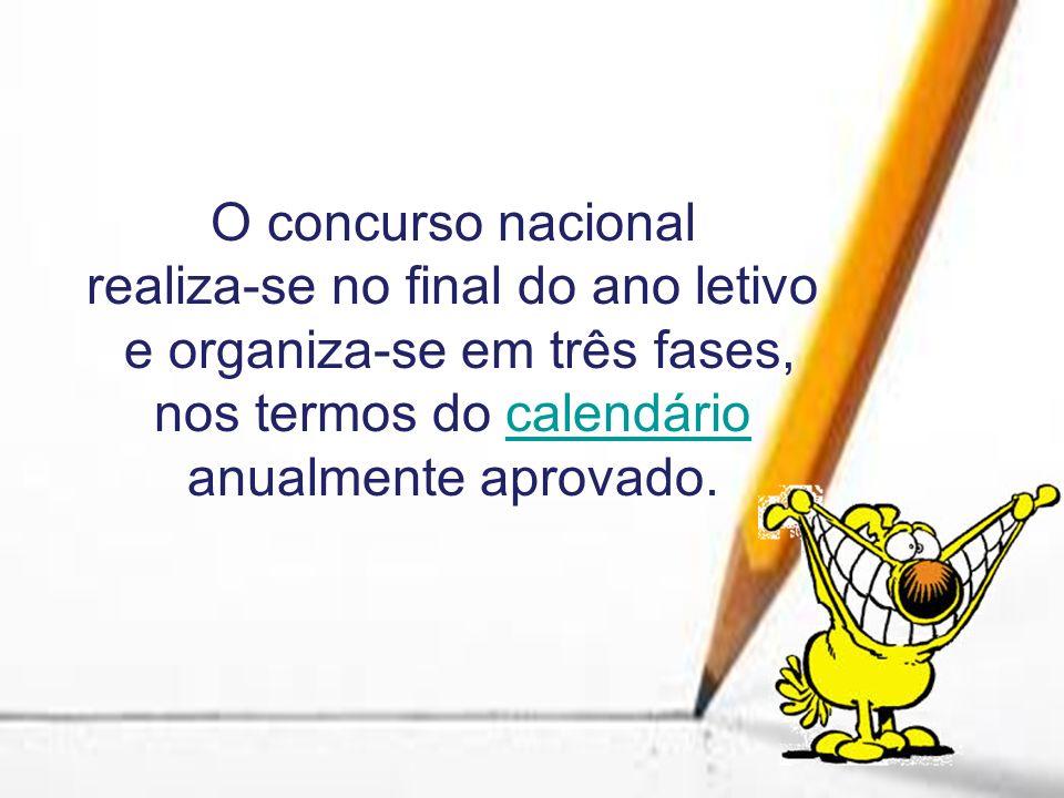 O concurso nacional realiza-se no final do ano letivo e organiza-se em três fases, nos termos do calendário anualmente aprovado.calendário