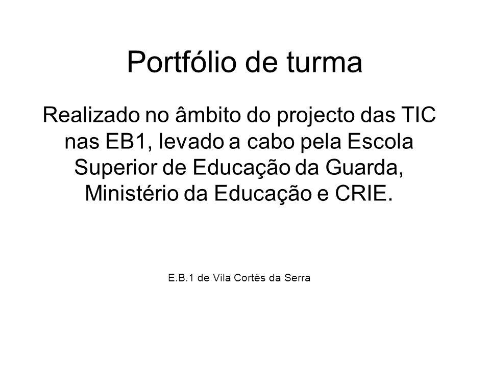 Portfólio de turma Realizado no âmbito do projecto das TIC nas EB1, levado a cabo pela Escola Superior de Educação da Guarda, Ministério da Educação e