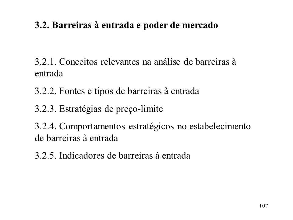 107 3.2. Barreiras à entrada e poder de mercado 3.2.1. Conceitos relevantes na análise de barreiras à entrada 3.2.2. Fontes e tipos de barreiras à ent