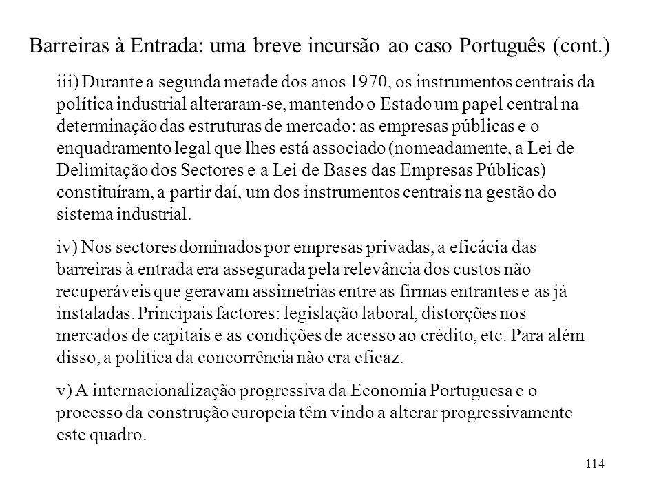 114 Barreiras à Entrada: uma breve incursão ao caso Português (cont.) iii) Durante a segunda metade dos anos 1970, os instrumentos centrais da polític