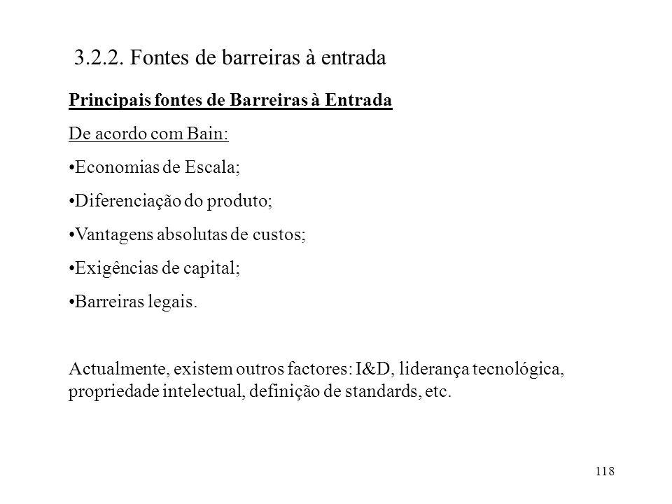 118 3.2.2. Fontes de barreiras à entrada Principais fontes de Barreiras à Entrada De acordo com Bain: Economias de Escala; Diferenciação do produto; V