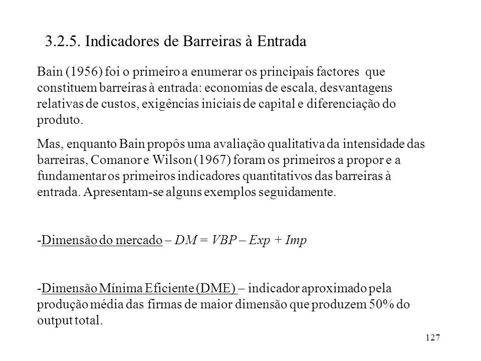127 3.2.5. Indicadores de Barreiras à Entrada Bain (1956) foi o primeiro a enumerar os principais factores que constituem barreiras à entrada: economi