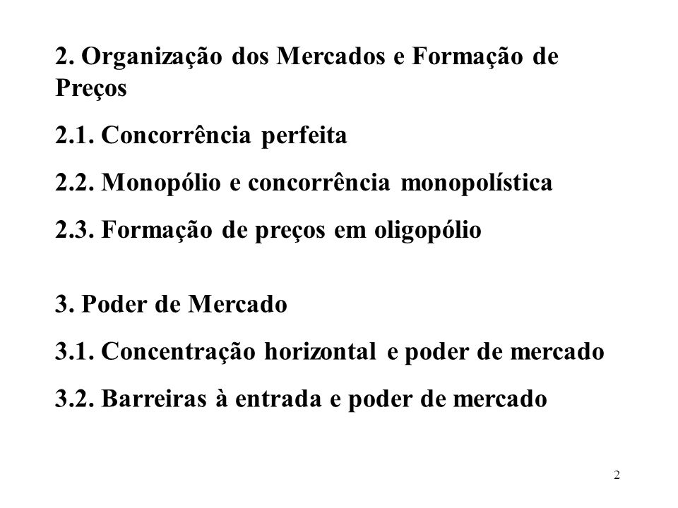 2 2. Organização dos Mercados e Formação de Preços 2.1. Concorrência perfeita 2.2. Monopólio e concorrência monopolística 2.3. Formação de preços em o