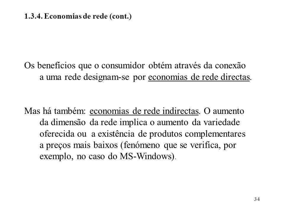 34 1.3.4. Economias de rede (cont.) Os benefícios que o consumidor obtém através da conexão a uma rede designam-se por economias de rede directas. Mas