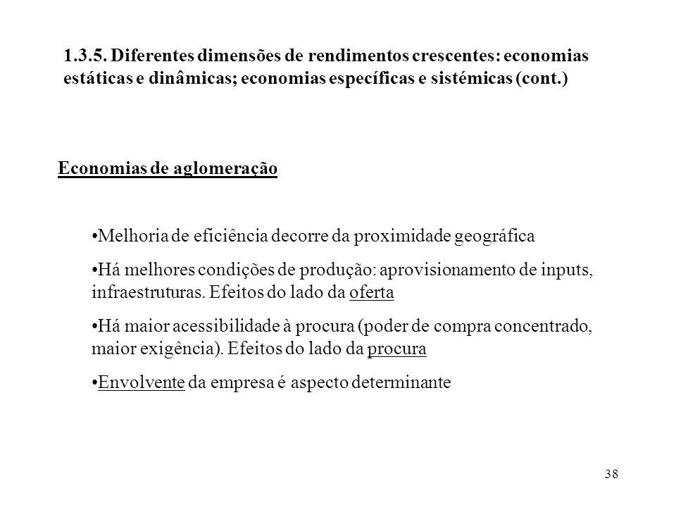 38 1.3.5. Diferentes dimensões de rendimentos crescentes: economias estáticas e dinâmicas; economias específicas e sistémicas (cont.) Economias de agl