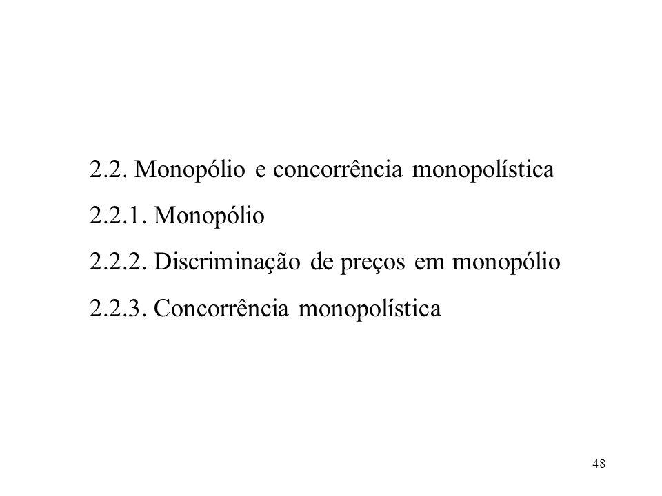 48 2.2. Monopólio e concorrência monopolística 2.2.1. Monopólio 2.2.2. Discriminação de preços em monopólio 2.2.3. Concorrência monopolística