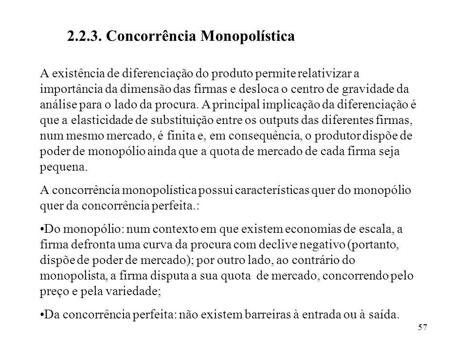 57 2.2.3. Concorrência Monopolística A existência de diferenciação do produto permite relativizar a importância da dimensão das firmas e desloca o cen