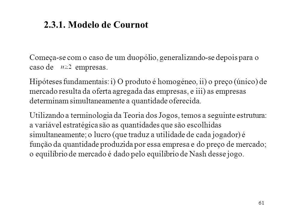 61 2.3.1. Modelo de Cournot Começa-se com o caso de um duopólio, generalizando-se depois para o caso de empresas. Hipóteses fundamentais: i) O produto