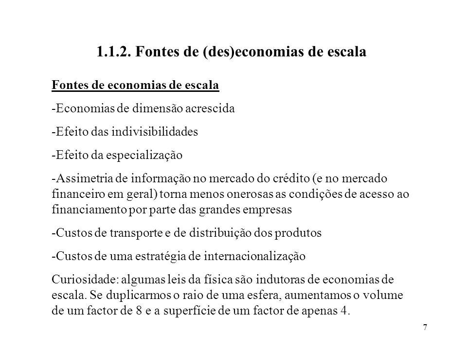 7 1.1.2. Fontes de (des)economias de escala Fontes de economias de escala -Economias de dimensão acrescida -Efeito das indivisibilidades -Efeito da es
