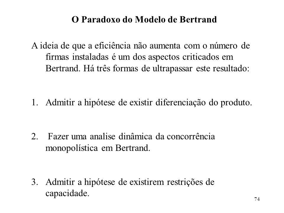 74 O Paradoxo do Modelo de Bertrand A ideia de que a eficiência não aumenta com o número de firmas instaladas é um dos aspectos criticados em Bertrand