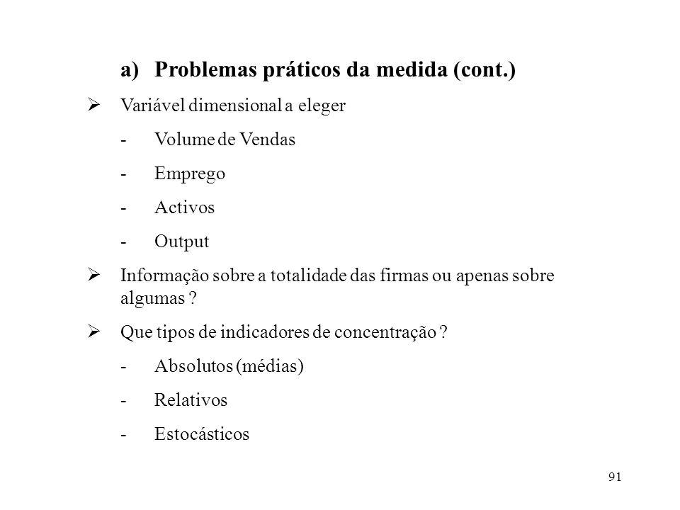 91 a)Problemas práticos da medida (cont.) Variável dimensional a eleger -Volume de Vendas -Emprego -Activos -Output Informação sobre a totalidade das