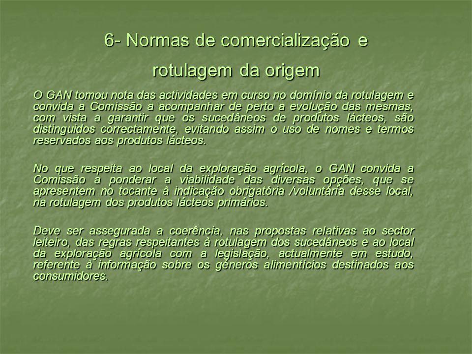 6- Normas de comercialização e rotulagem da origem O GAN tomou nota das actividades em curso no domínio da rotulagem e convida a Comissão a acompanhar