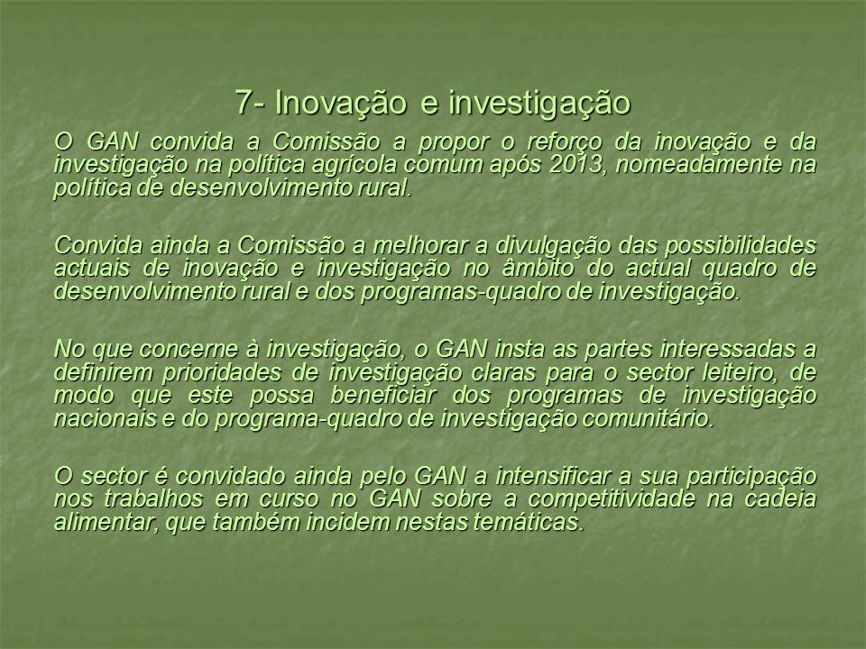 7- Inovação e investigação O GAN convida a Comissão a propor o reforço da inovação e da investigação na política agrícola comum após 2013, nomeadamente na política de desenvolvimento rural.