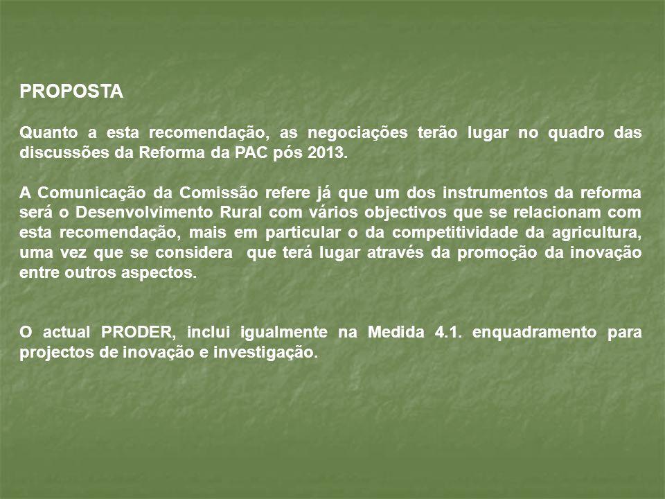 PROPOSTA Quanto a esta recomendação, as negociações terão lugar no quadro das discussões da Reforma da PAC pós 2013. A Comunicação da Comissão refere