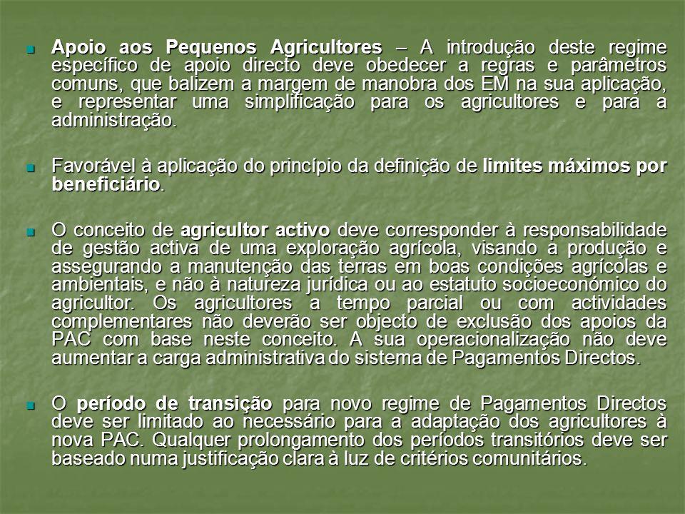 Apoio aos Pequenos Agricultores – A introdução deste regime específico de apoio directo deve obedecer a regras e parâmetros comuns, que balizem a margem de manobra dos EM na sua aplicação, e representar uma simplificação para os agricultores e para a administração.