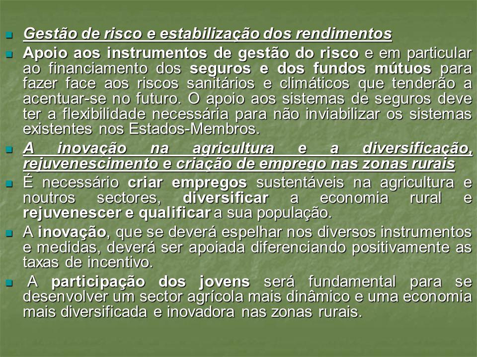 Gestão de risco e estabilização dos rendimentos Gestão de risco e estabilização dos rendimentos Apoio aos instrumentos de gestão do risco e em particular ao financiamento dos seguros e dos fundos mútuos para fazer face aos riscos sanitários e climáticos que tenderão a acentuar-se no futuro.