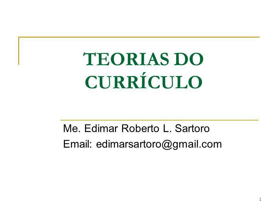 1 TEORIAS DO CURRÍCULO Me. Edimar Roberto L. Sartoro Email: edimarsartoro@gmail.com