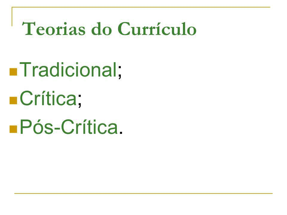 Teorias do Currículo Tradicional; Crítica; Pós-Crítica.