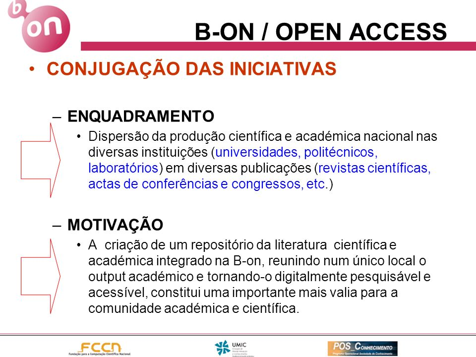 B-ON / OPEN ACCESS CONJUGAÇÃO DAS INICIATIVAS –ENQUADRAMENTO Dispersão da produção científica e académica nacional nas diversas instituições (universi