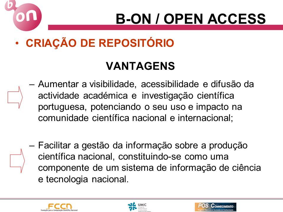 B-ON / OPEN ACCESS CRIAÇÃO DE REPOSITÓRIO VANTAGENS –Aumentar a visibilidade, acessibilidade e difusão da actividade académica e investigação científi
