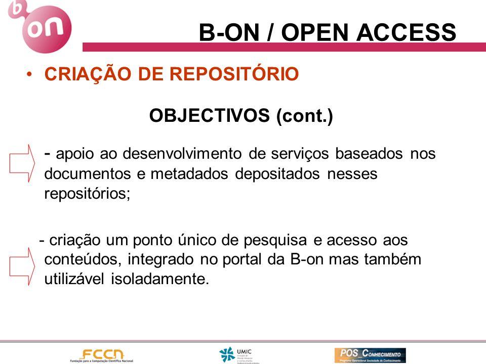 B-ON / OPEN ACCESS CRIAÇÃO DE REPOSITÓRIO OBJECTIVOS (cont.) - apoio ao desenvolvimento de serviços baseados nos documentos e metadados depositados ne
