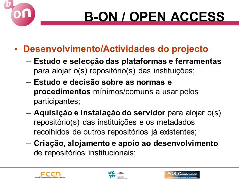 B-ON / OPEN ACCESS Desenvolvimento/Actividades do projecto –Estudo e selecção das plataformas e ferramentas para alojar o(s) repositório(s) das instit