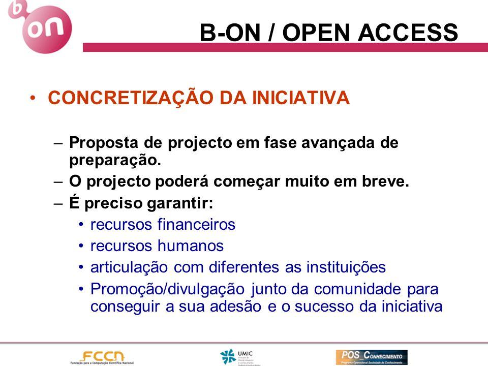 B-ON / OPEN ACCESS CONCRETIZAÇÃO DA INICIATIVA –Proposta de projecto em fase avançada de preparação. –O projecto poderá começar muito em breve. –É pre