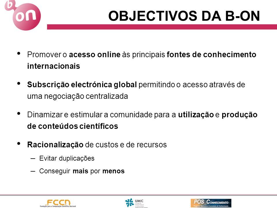 OBJECTIVOS DA B-ON Promover o acesso online às principais fontes de conhecimento internacionais Subscrição electrónica global permitindo o acesso atra