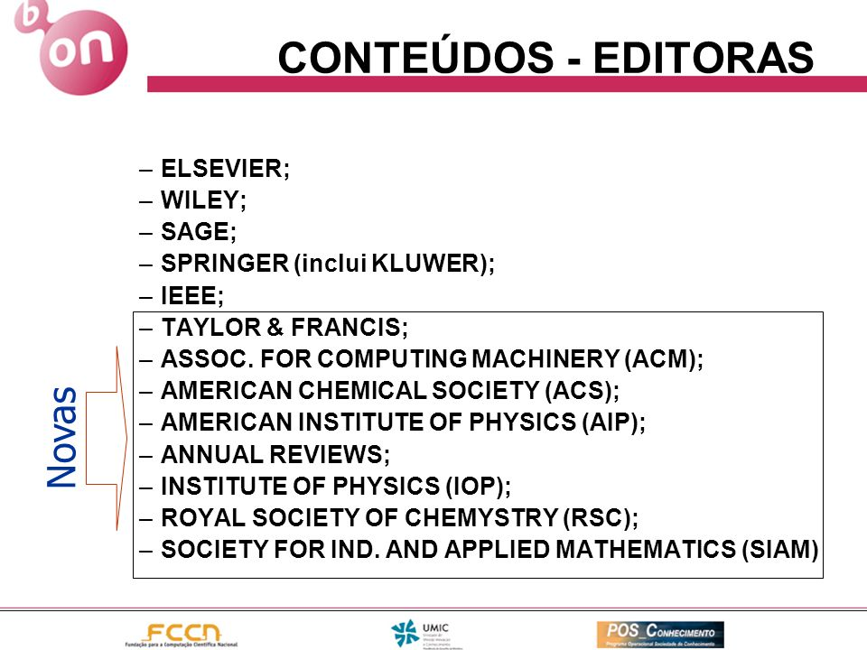 CONTEÚDOS - EDITORAS –ELSEVIER; –WILEY; –SAGE; –SPRINGER (inclui KLUWER); –IEEE; –TAYLOR & FRANCIS; –ASSOC.