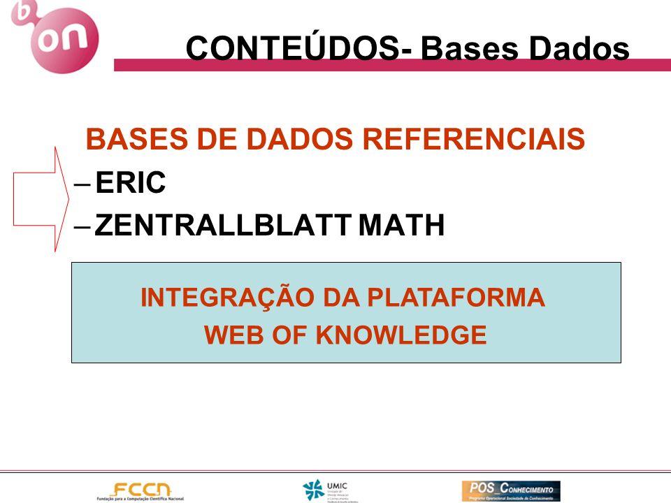CONTEÚDOS- Bases Dados BASES DE DADOS REFERENCIAIS –ERIC –ZENTRALLBLATT MATH INTEGRAÇÃO DA PLATAFORMA WEB OF KNOWLEDGE