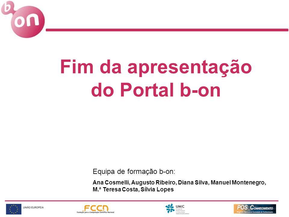 Fim da apresentação do Portal b-on Equipa de formação b-on: Ana Cosmelli, Augusto Ribeiro, Diana Silva, Manuel Montenegro, M.ª Teresa Costa, Sílvia Lo
