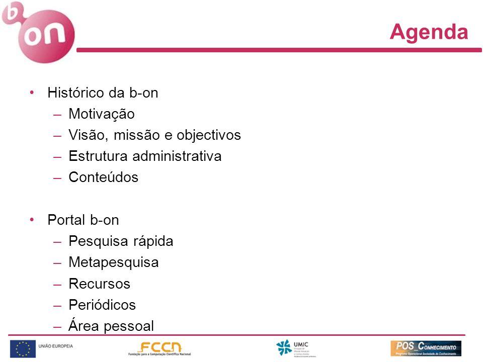 Agenda Histórico da b-on –Motivação –Visão, missão e objectivos –Estrutura administrativa –Conteúdos Portal b-on –Pesquisa rápida –Metapesquisa –Recursos –Periódicos –Área pessoal