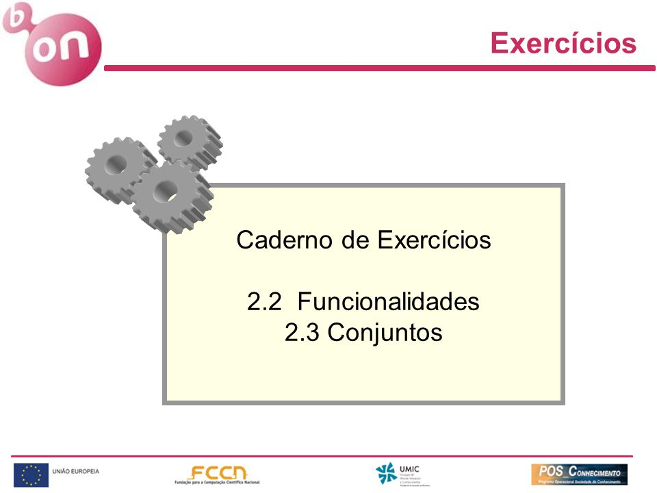 Exercícios Caderno de Exercícios 2.2 Funcionalidades 2.3 Conjuntos