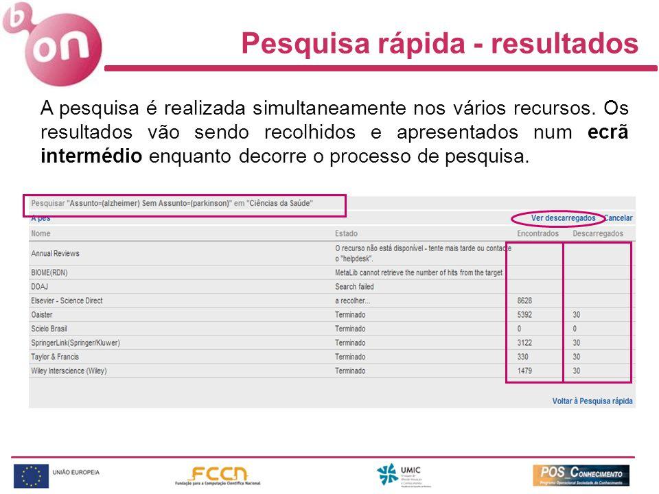 Pesquisa rápida - resultados A pesquisa é realizada simultaneamente nos vários recursos. Os resultados vão sendo recolhidos e apresentados num ecrã in