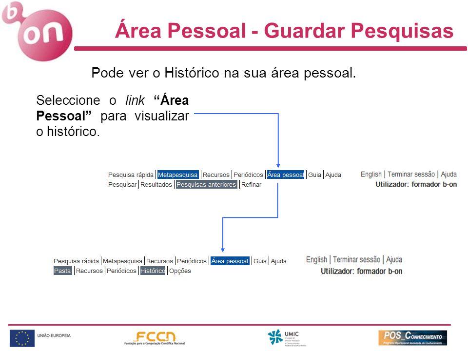 Área Pessoal - Guardar Pesquisas Pode ver o Histórico na sua área pessoal. Seleccione o link Área Pessoal para visualizar o histórico.