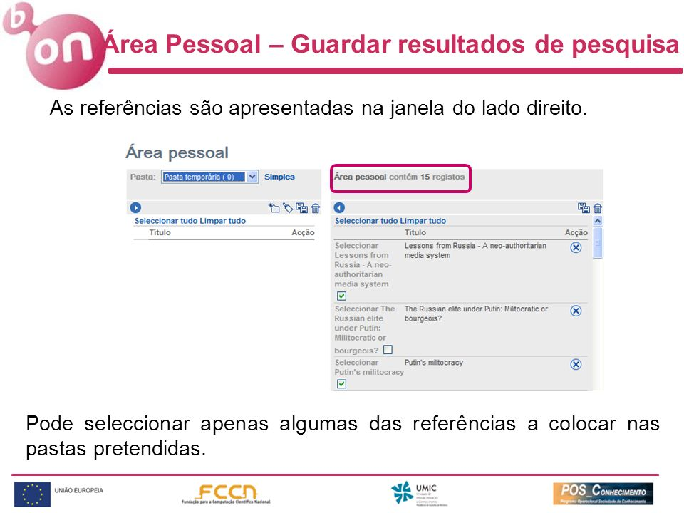 As referências são apresentadas na janela do lado direito. Pode seleccionar apenas algumas das referências a colocar nas pastas pretendidas. Área Pess