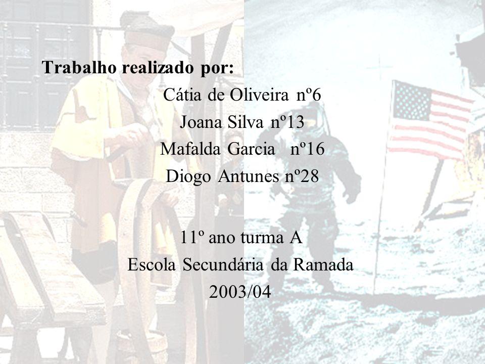 Trabalho realizado por: Cátia de Oliveira nº6 Joana Silva nº13 Mafalda Garcia nº16 Diogo Antunes nº28 11º ano turma A Escola Secundária da Ramada 2003
